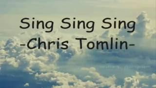 Sing,sing,sing Chris Tomlin