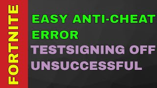 Bcdedit Set Testsigning Unsuccessful - Fortnite Easy Anti-Cheat Error Fix (2019)