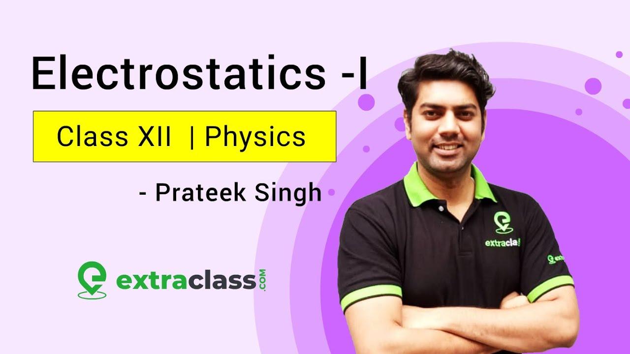 Electrostatics - I | Class XII | PS Sir - IIT Roorkee
