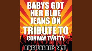 Babys Got Her Blue Jeans On (Tribute to Conway Twitty)