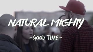 Natural Mighty - Good Time (Clip Officiel)