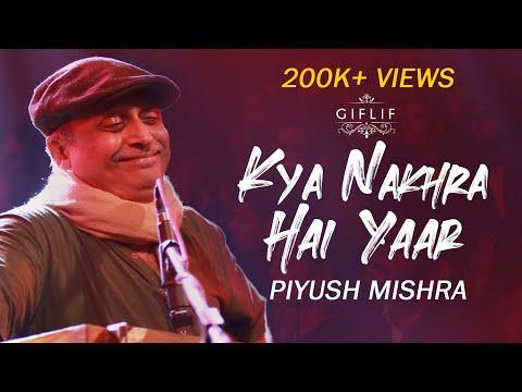 Piyush Mishra | Kyaa Nakhra Hai Yaar (New Poem ) | GIFLIF  Raipur Chapter 2018