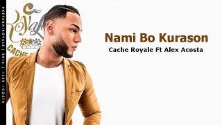 Cache Royale - Nami Bo Kurason Ft Alex Acosta (lyrics)