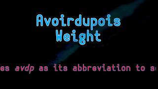 Avoirdupois Weight - 10 Second Info