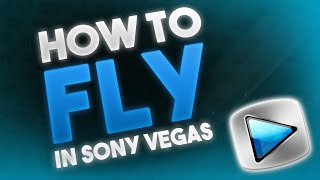 HOW TO MAKE YOURSELF FLY - Sony Vegas Pro 11, 12, or 13!!!