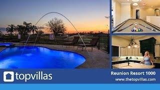Reunion Resort 1000 - Luxury Orlando Vacation Home near Disney