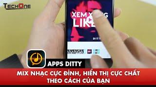 Apps Ditty - Mix nhạc cực đỉnh, hiển thị cực chất theo cách của bạn