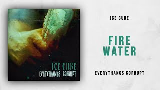 Скачать Ice Cube Fire Water Everythangs Corrupt