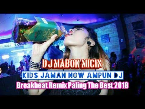 Dj Mabok Micin Kids Jaman Now Ampun Dj Breakbeat Remix Full Bass