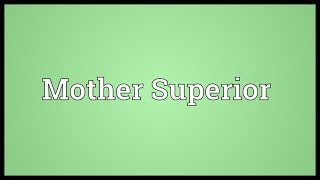 Mother Superior Meaning
