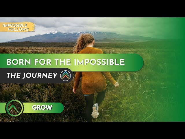 Grow | Impossible Follows | Part 1: Born for the Impossible