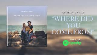 Where Did You Come From (Acoustic) - Andrew & Veda [Official Single Audio]