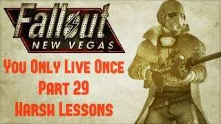 Fallout New Vegas: You Only Live Once - Part 29 - Harsh Lessons
