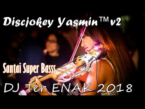 Santai Super Bass DJ Ter ENAK 2018
