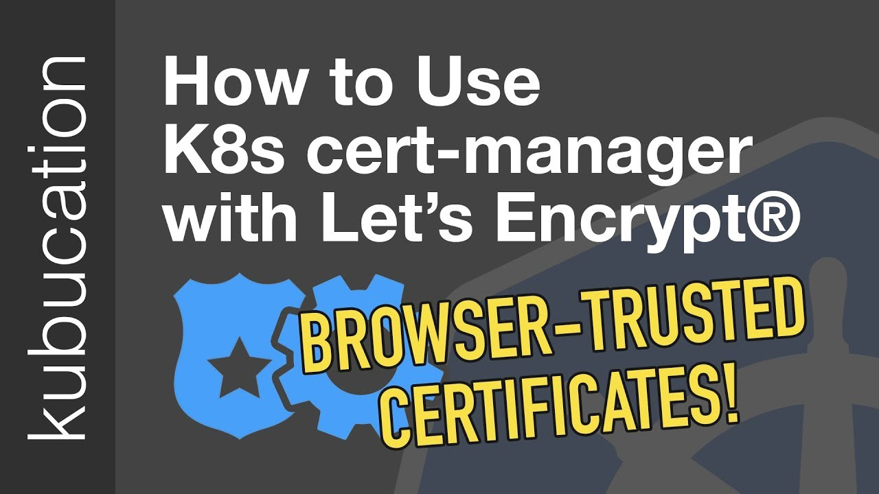 Use cert-manager with Let's Encrypt® Certificates Tutorial: Automatic  Browser-Trusted HTTPS
