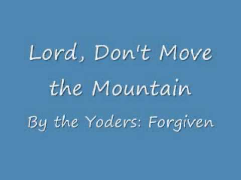 Lord, Don't Move that Mountain