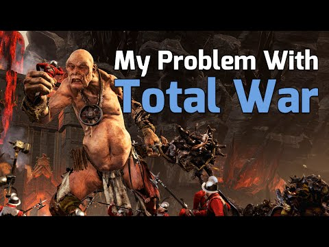 MY PROBLEM WITH RECENT TOTAL WAR GAMES...