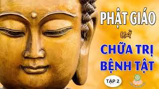 Phật Giáo và Chữa Trị Bệnh Tật tập 2 - Mỗi Ngày Nghe 1 Chút Bệnh Tật Tiêu Tan Lời Phật Dạy Rất Hay