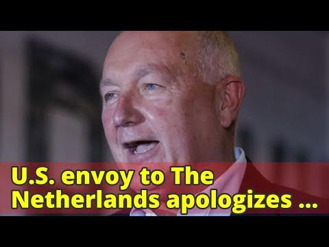 U.S. envoy to The Netherlands apologizes for bizarre denials to Dutch TV