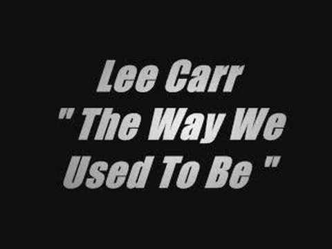 Lee Carr - The Way We Used To Be