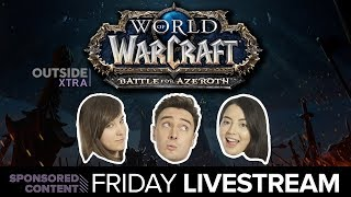 World of Warcraft Battle for Azeroth LIVE! Outside Xtra Plays WoW BfA (Sponsored Content)