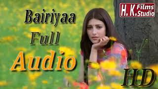 Bairiyaa full audio song
