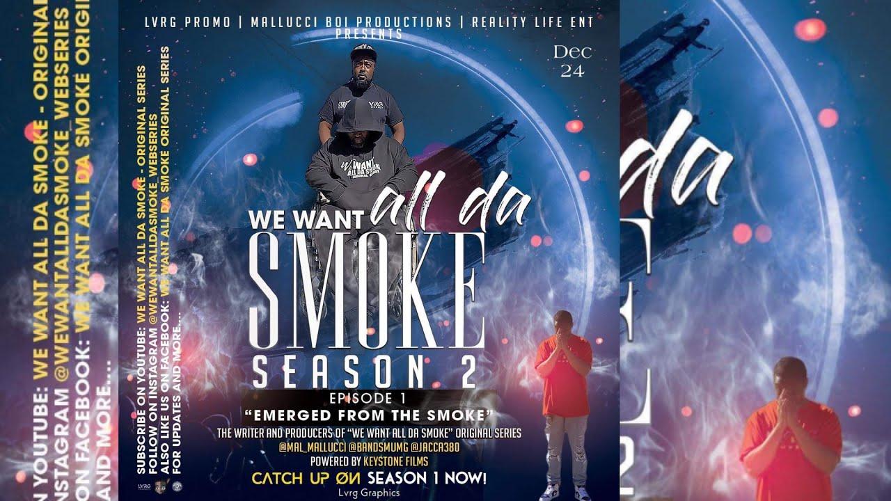 We Want All Da Smoke - Episode 1 - Season 2 (Emerged From The Smoke)
