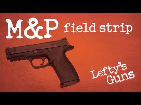 Smith & Wesson M&P, Field Strip, Assembly & take down