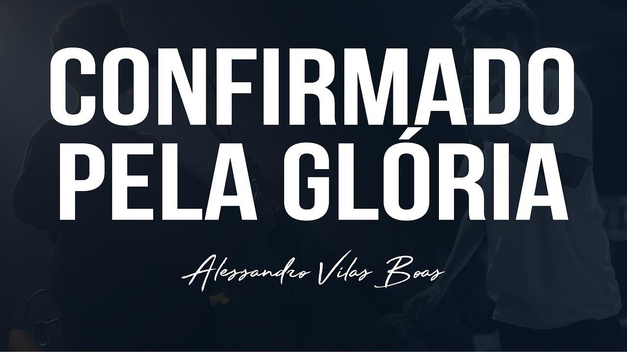CONFIRMADOS PELA GLÓRIA - Alessandro Vilas Boas