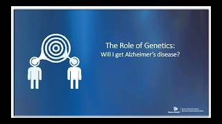 The Role of Genetics: Will I Get Alzheimer's Disease?