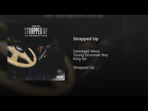 Damaged Mess - Strapped Up Feat. Young Drummer Boy X King Iso