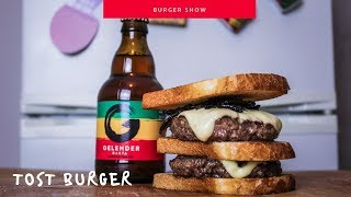Tost Burger   The Burger Show