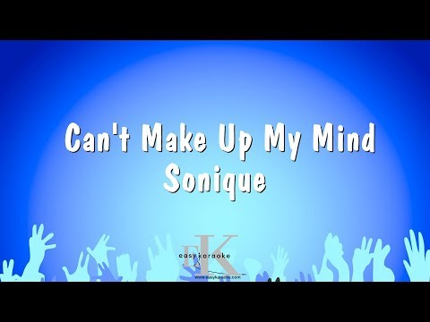Can't Make Up My Mind - Sonique (Karaoke Version)
