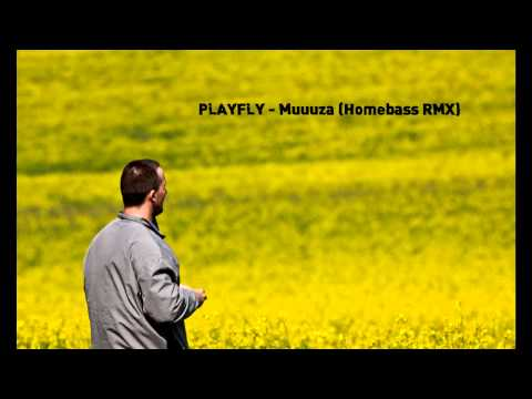 Playfly - Muuuza (Homebass RMX)