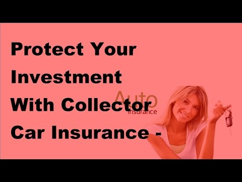 Protect Your Investment With Collector Car Insurance -  2017 2017 Car Insurance Policy