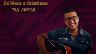 Zé Neto e Cristiano - Pra Juntar (Cover)