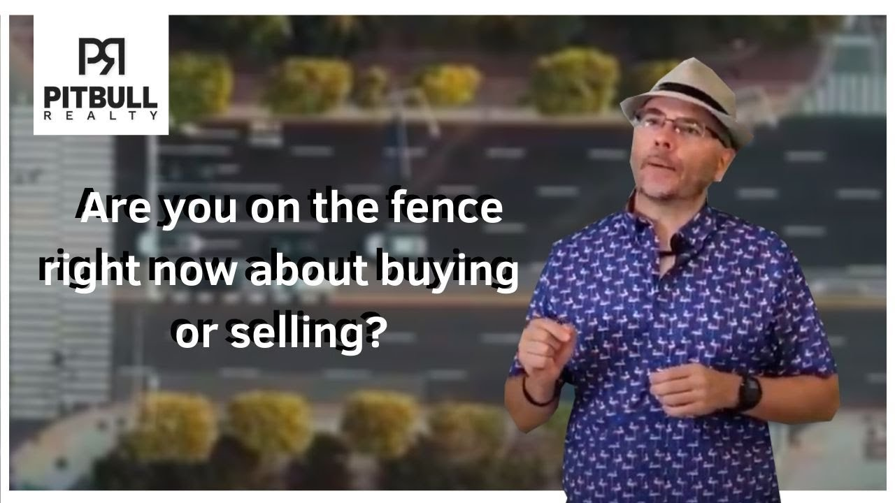 Are you on the fence right now about buying or selling?