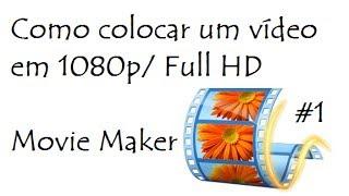 Como colocar um vídeo em 1080p/ Full HD | Movie Maker #1