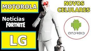 FORTNITE APK EM NOVOS CELULARES ANDROID E NOTÍCIAS LG K10, MOTO G4 G5 G6