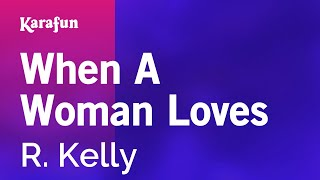 Karaoke When A Woman Loves - R. Kelly *