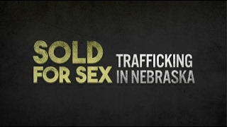 Sold For Sex: Trafficking in Nebraska