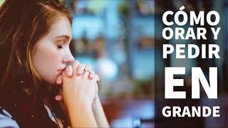 Cómo Orar y Pedir en Grande - Por Joel Osteen
