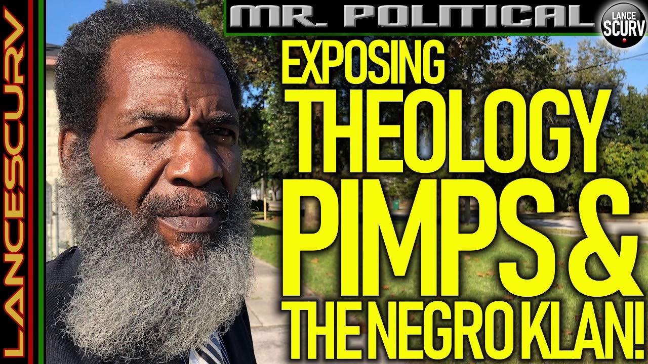 EXPOSING THEOLOGY PIMPS & THE NEGRO KLAN! - The LanceScurv Show