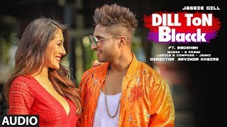 DILL TON BLACCK Full Audio Song | Jassi Gill Feat. Badshah | Jaani, B Praak | New Song 2018
