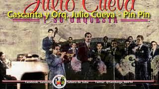 Cascarita y Orq. Julio Cueva - Pin Pin / SANDUNGA!
