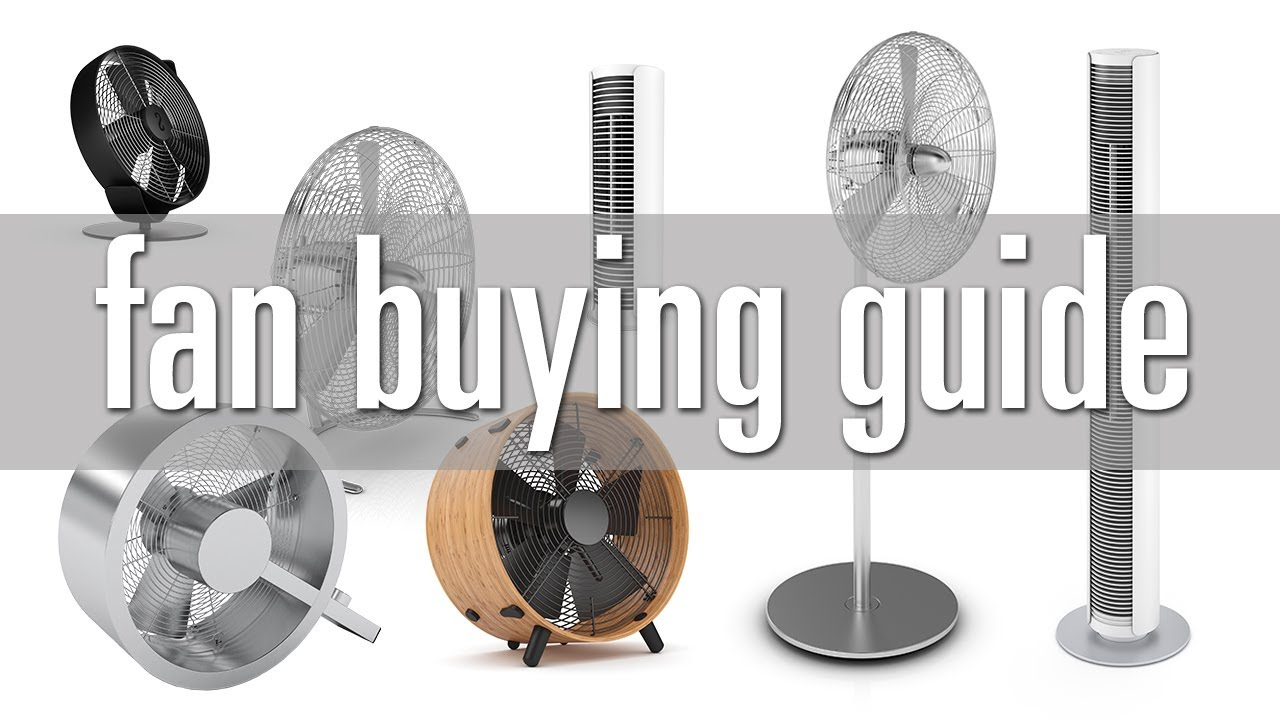 Fan buying guide: How to choose the best fan for you.