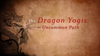 The Dragon Yogis, An Uncommon Path