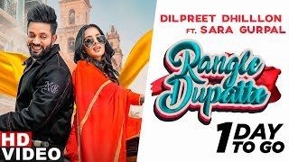 Dilpreet Dhillon | Rangle Dupatte (1 Day To Go) | Sara Gurpal | Latest Punjabi Songs 2019