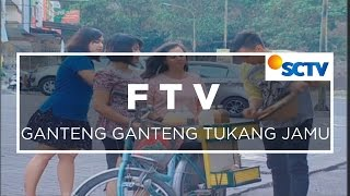 FTV - Ganteng Ganteng Tukang Jamu
