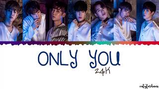 24K (투포케이) - ONLY YOU (너 하나면 돼) Lyrics [Color Coded_Han_Rom_Eng]